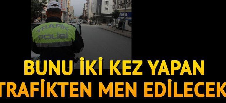 İlk ceza 206 lira, ikincisinde trafikten men ediliyor