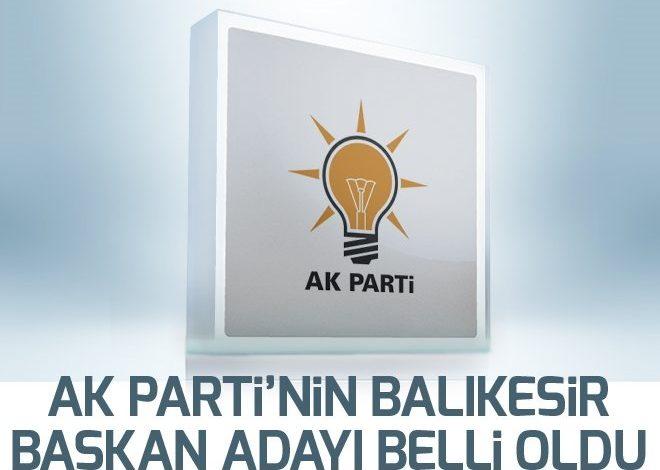 AK Parti'nin Balıkesir başkan adayı belli oldu.