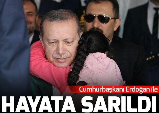Cumhurbaşkanı Erdoğan ile hayata sarıldı.