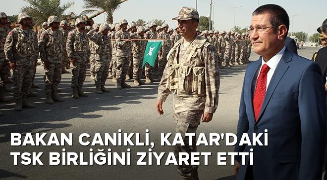 Milli Savunma Bakanı Canikli, Katar'daki TSK birliğini ziyaret etti